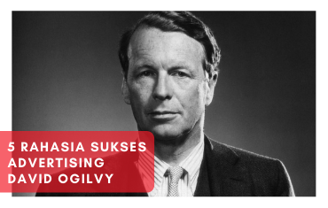 5 Rahasia Sukses Advertising David Ogilvy