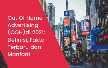Out Of Home Advertising (OOH) di 2021 Definisi, Fakta Terbaru dan Manfaat
